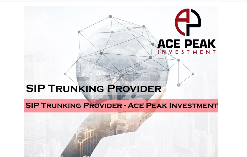 SIP Trunking Provider - Ace Peak Investment