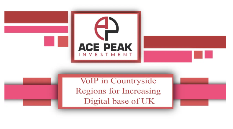 VoIP in Countryside Regions for Increasing Digital base of UK - Ace Peak Investment