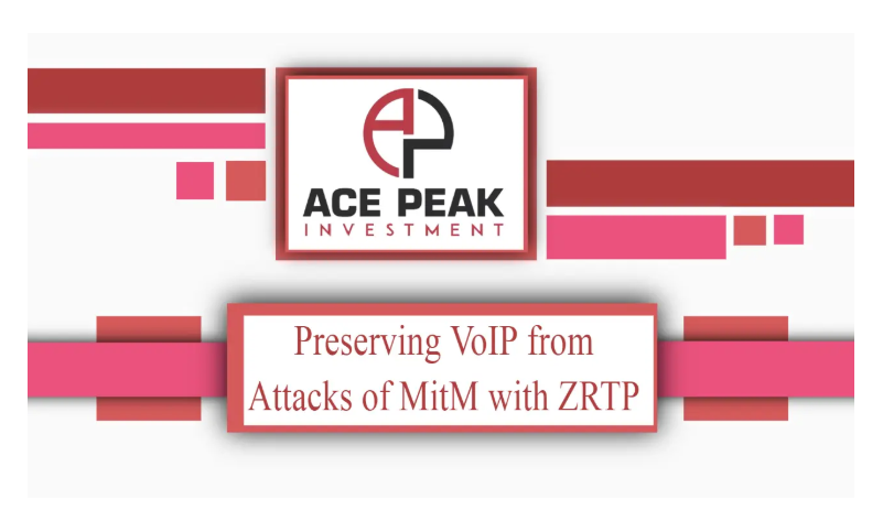 Preserving VoIP from Attacks of MitM with ZRTP - Ace Peak Investment