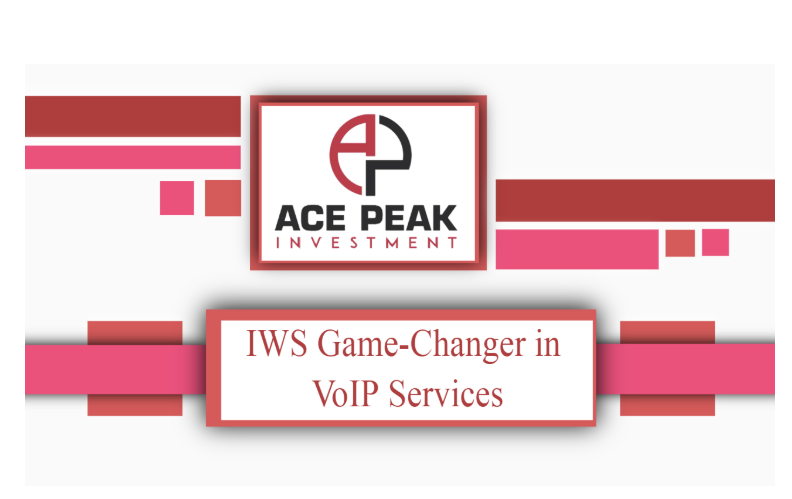 IWS Game-Changer in VoIP Services - Ace Peak Investment