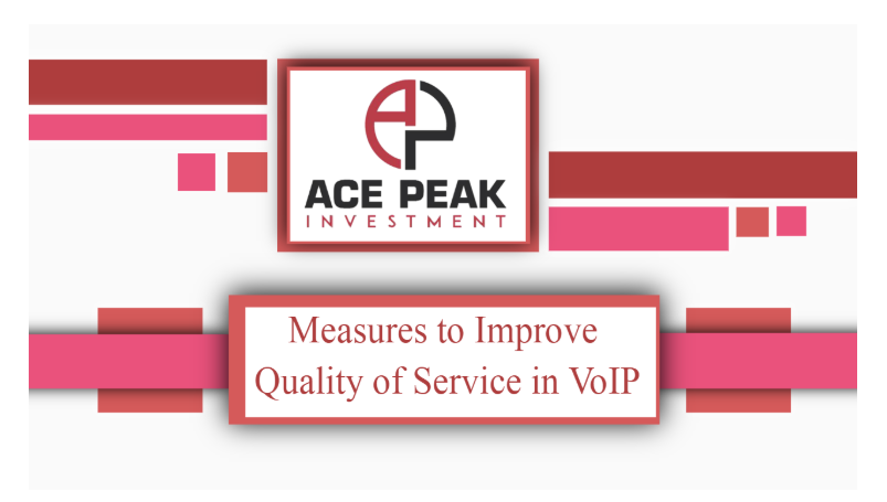 Measures to Improve Quality of Service in VoIP - Ace Peak Investment