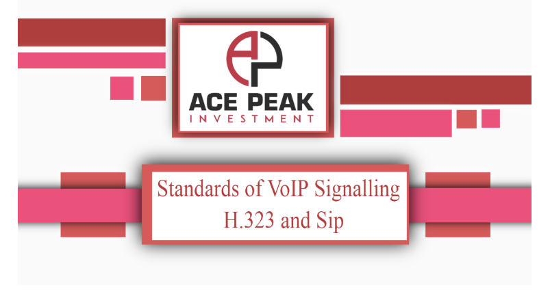 Standards of VoIP Signalling – H.323 and Sip - Ace Peak Investment