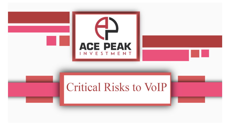 The Critical Risks to VoIP - Ace Peak Investment