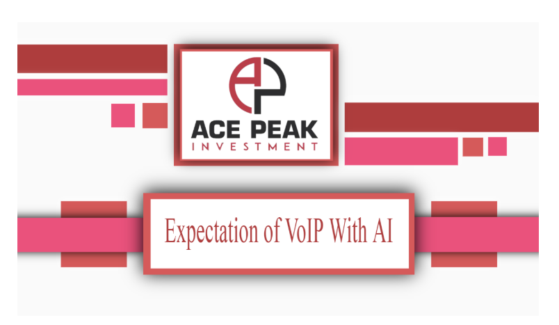The Expectation of VoIP With AI - Ace Peak Investment