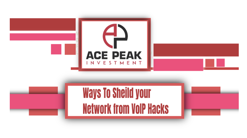 Ways To Sheild your Network from VoIP Hacks - Ace Peak Investment