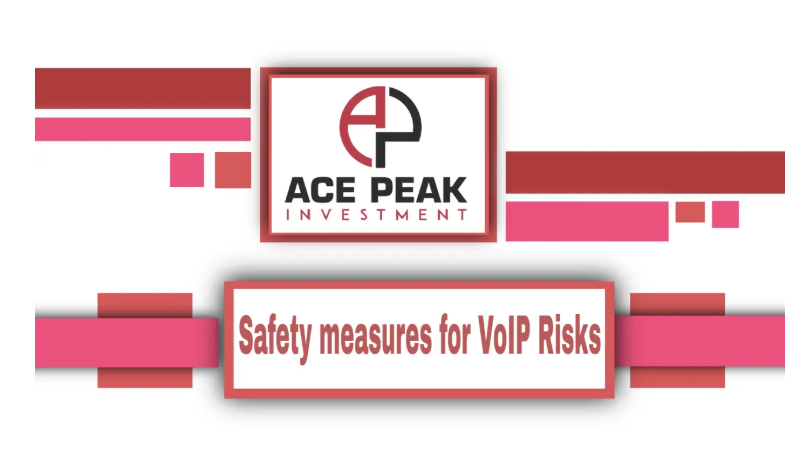 Safety measures for VoIP Risks - Ace Peak Investment