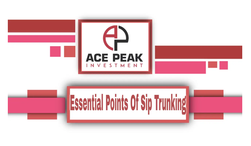 Essential Points Of Sip Trunking - Ace Peak Investment