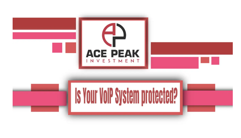 Is Your VoIP System protected? - Ace Peak Investment