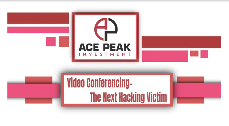 Video Conferencing – The Next Hacking Victim - Ace Peak Investment