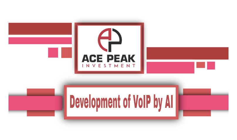 Development of VoIP by AI - Ace Peak Investment