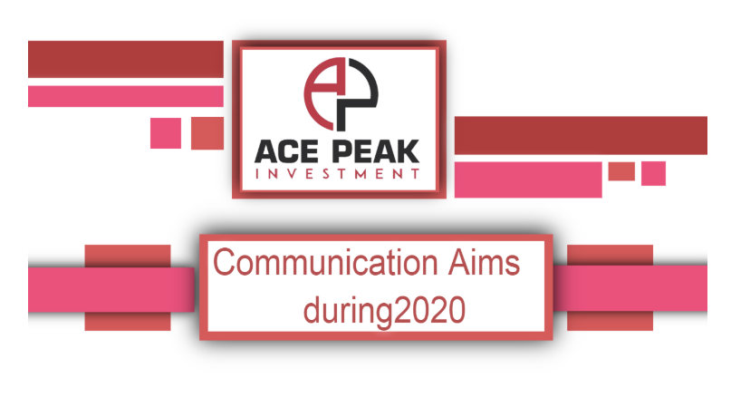 Communication Aims during 2020 - Ace Peak Investment