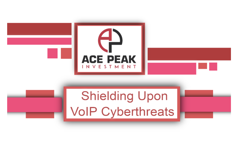 Shielding Upon VoIP Cyberthreats - Ace Peak Investment
