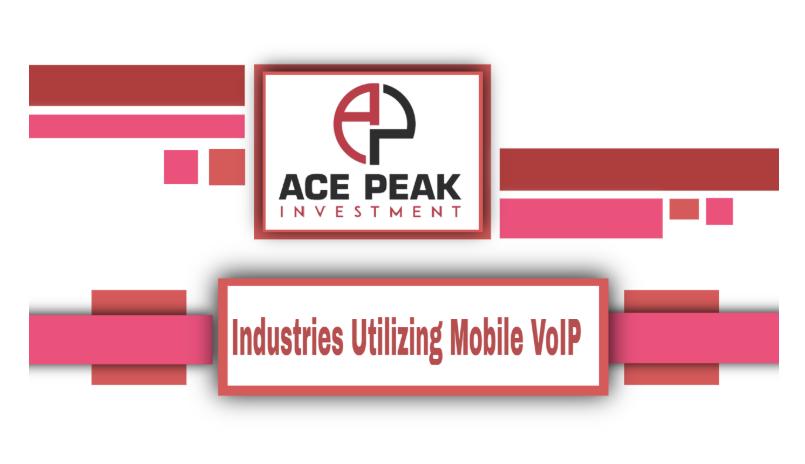 Industries Utilizing Mobile VoIP - Ace Peak Investment