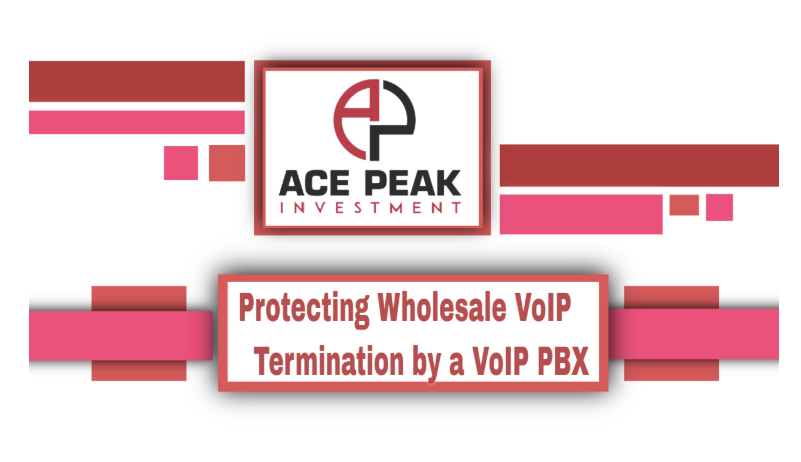 Protecting Wholesale VoIP Termination by a VoIP PBX - Ace Peak Investment