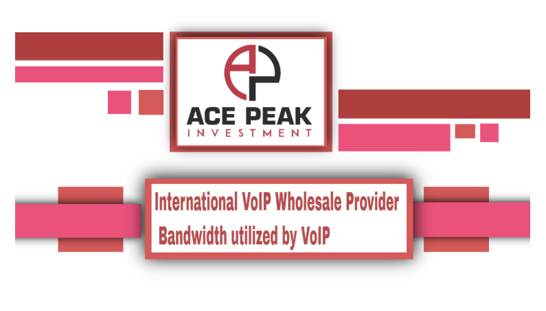 International VoIP Wholesale Provider: Bandwidth utilized by VoIP - Ace Peak Investment