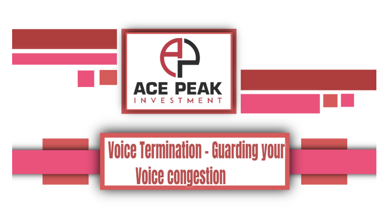 Voice Termination – Guarding your Voice congestion - Ace Peak Investment
