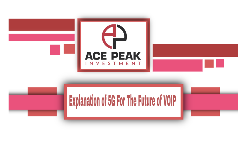 Explanation of 5G For The Future of VOIP - Ace Peak Investment