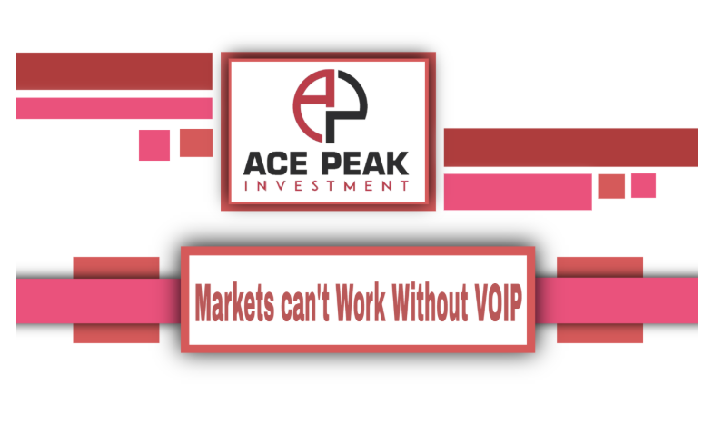 Markets can't Work Without VOIP - Ace Peak Investment