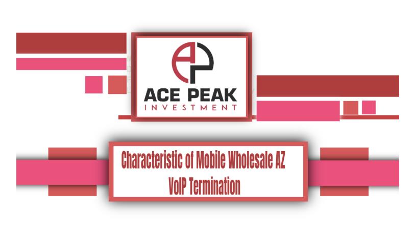 Characteristic of Mobile Wholesale AZ VoIP Termination - Ace Peak Investment