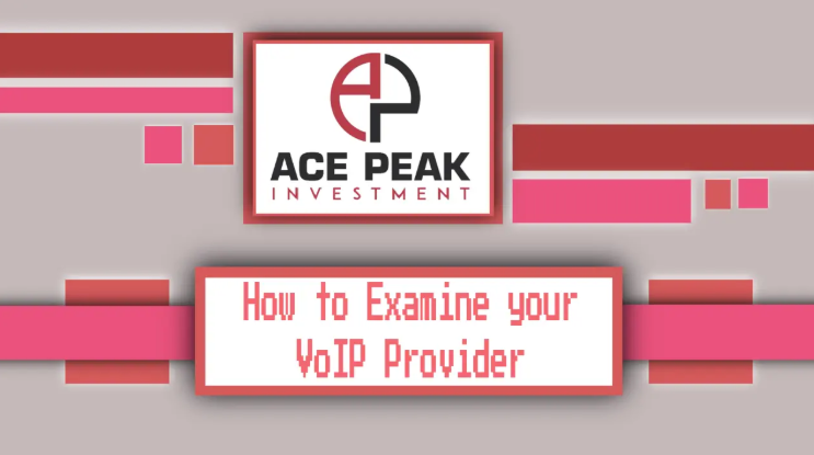 How to Examine your VoIP Provider? - Ace Peak Investment