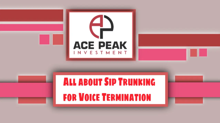 All about Sip Trunking for Voice Termination - Ace Peak Investment
