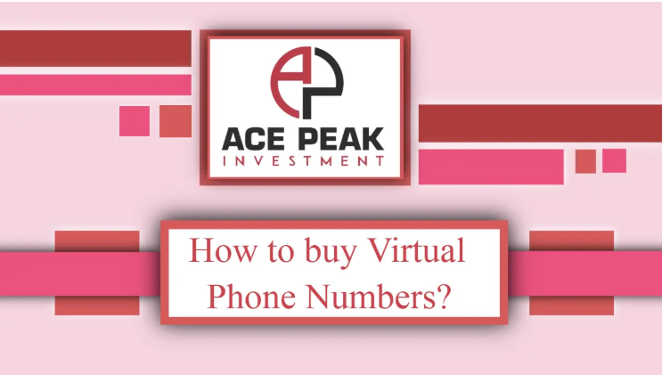 How to buy Virtual Phone Numbers? - Ace Peak Investment