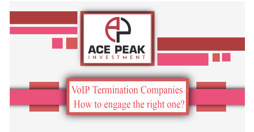 VoIP Termination Companies - How to engage the right one? - Ace Peak Investment