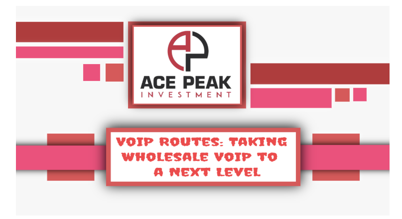 VoIP Routes: Taking Wholesale VoIP to a Next Level - Ace Peak Investment