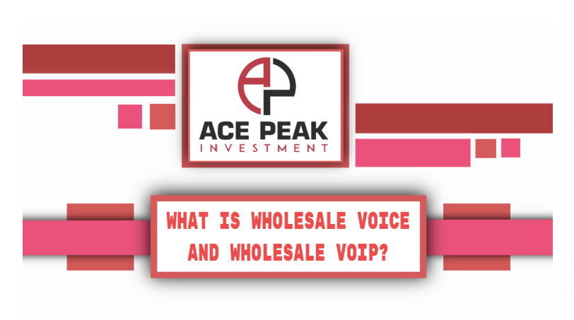 What is Wholesale Voice and Wholesale VoIP? - Ace Peak Investment