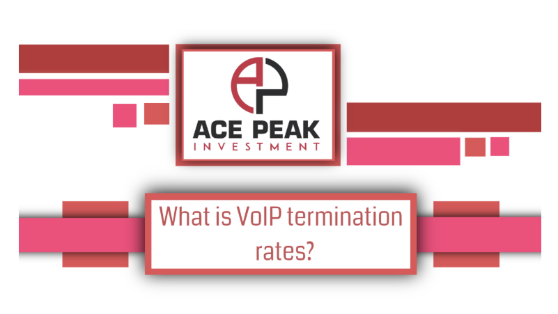 What is VoaIP termination rates? - Ace Peak Investment