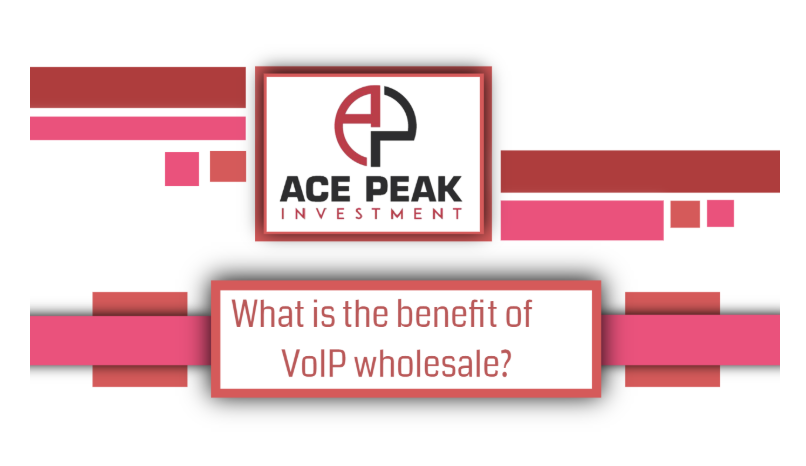 What is the benefit of VoIP wholesale? - Ace Peak Investment