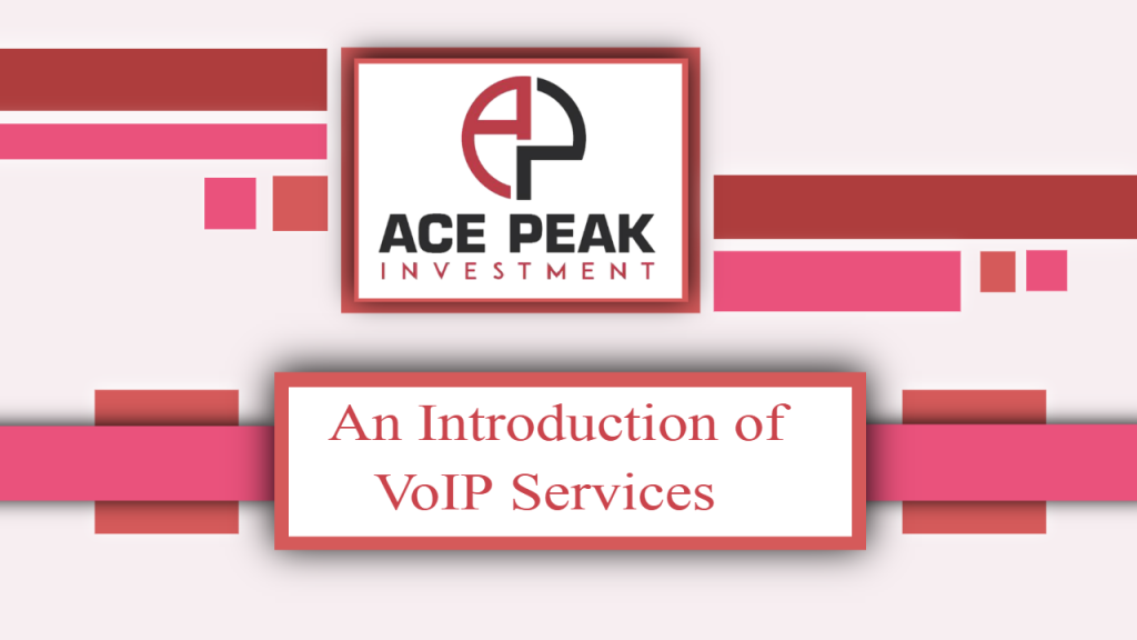 An Introduction of VoIP Services - Ace Peak Investment